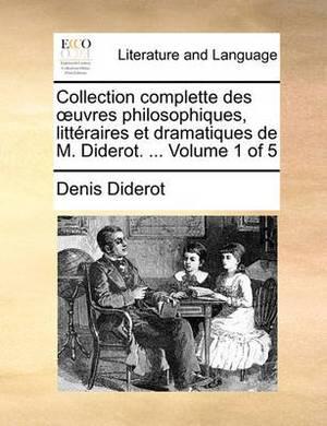 Collection Complette Des Uvres Philosophiques, Litteraires Et Dramatiques de M. Diderot. ... Volume 1 of 5