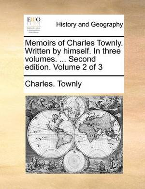 Memoirs of Charles Townly. Written by Himself. in Three Volumes. ... Second Edition. Volume 2 of 3