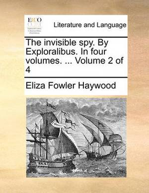 The Invisible Spy. by Exploralibus. in Four Volumes. ... Volume 2 of 4