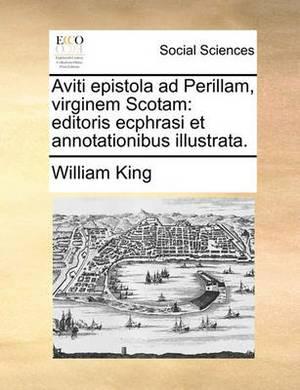 Aviti Epistola Ad Perillam, Virginem Scotam: Editoris Ecphrasi Et Annotationibus Illustrata.