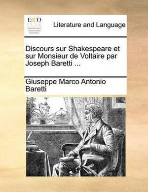 Discours Sur Shakespeare Et Sur Monsieur de Voltaire Par Joseph Baretti ...