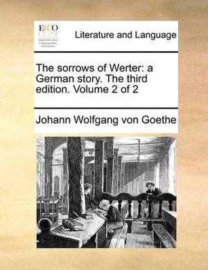The Sorrows of Werter: A German Story. the Third Edition. Volume 2 of 2