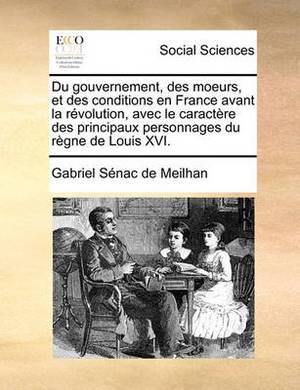 Du Gouvernement, Des Moeurs, Et Des Conditions En France Avant La Rvolution, Avec Le Caractre Des Principaux Personnages Du Rgne de Louis XVI.