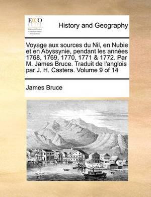 Voyage Aux Sources Du Nil, En Nubie Et En Abyssynie, Pendant Les Annes 1768, 1769, 1770, 1771 & 1772. Par M. James Bruce. Traduit de L'Anglois Par J. H. Castera. Volume 9 of 14