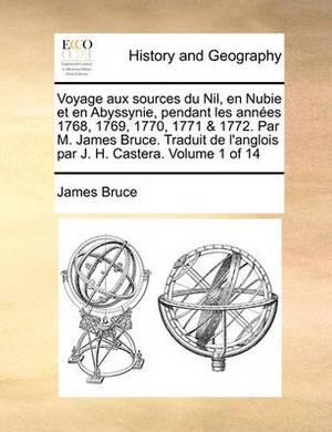 Voyage Aux Sources Du Nil, En Nubie Et En Abyssynie, Pendant Les Annees 1768, 1769, 1770, 1771 & 1772. Par M. James Bruce. Traduit de L'Anglois Par J. H. Castera. Volume 1 of 14