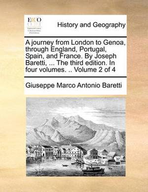 A Journey from London to Genoa, Through England, Portugal, Spain, and France. by Joseph Baretti, ... the Third Edition. in Four Volumes. .. Volume 2 of 4