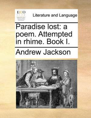 Paradise Lost: A Poem. Attempted in Rhime. Book I.