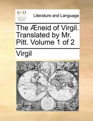 The Neid of Virgil. Translated by Mr. Pitt. Volume 1 of 2