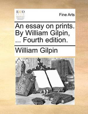 An Essay on Prints. by William Gilpin, ... Fourth Edition.