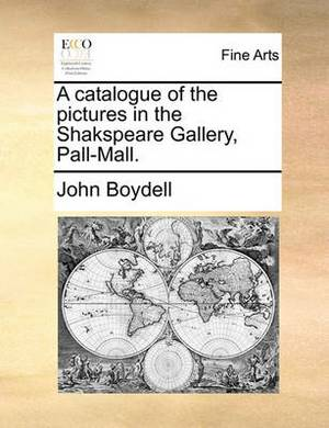 A Catalogue of the Pictures in the Shakspeare Gallery, Pall-Mall.