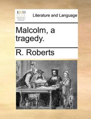 Malcolm, a Tragedy.