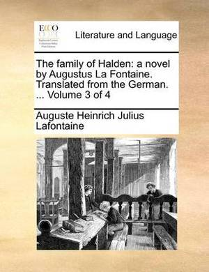 The Family of Halden: A Novel by Augustus La Fontaine. Translated from the German. ... Volume 3 of 4