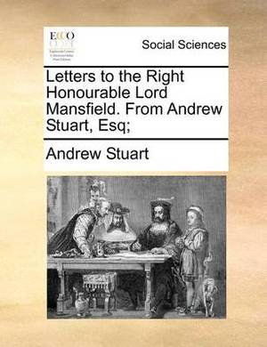 Letters to the Right Honourable Lord Mansfield, from Andrew Stuart, Esq