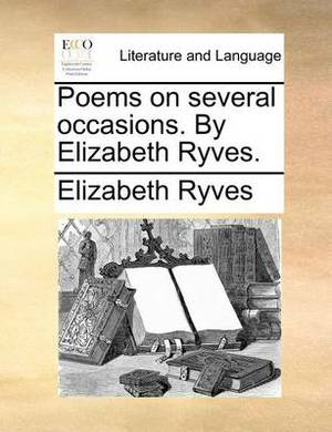 Poems on Several Occasions. by Elizabeth Ryves.