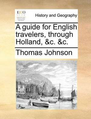 A Guide for English Travelers, Through Holland, &C. &C.