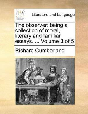 The Observer: Being a Collection of Moral, Literary and Familiar Essays. ... Volume 3 of 5