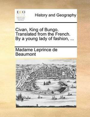 Civan, King of Bungo. Translated from the French. by a Young Lady of Fashion, ...
