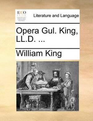 Opera Gul. King, LL.D. ...