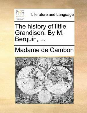 The History of Little Grandison. by M. Berquin, ...