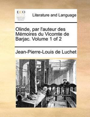 Olinde, Par L'Auteur Des Memoires Du Vicomte de Barjac. Volume 1 of 2