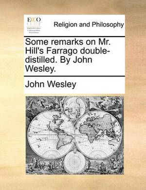 Some Remarks on Mr. Hill's Farrago Double-Distilled. by John Wesley.