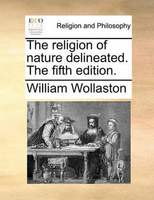 The Religion of Nature Delineated. the Fifth Edition.