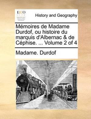 Memoires de Madame Durdof, Ou Histoire Du Marquis D'Aluber Nac & de Cphise. ... Volume 2 of 4
