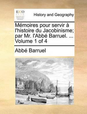 Memoires Pour Servir A L'Histoire Du Jacobinisme; Par Mr. L'Abbe Barruel. ... Volume 1 of 4