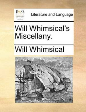 Will Whimsical's Miscellany.