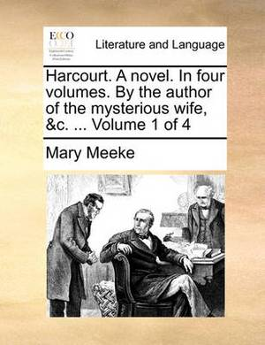 Harcourt. a Novel. in Four Volumes. by the Author of the Mysterious Wife, &C. ... Volume 1 of 4