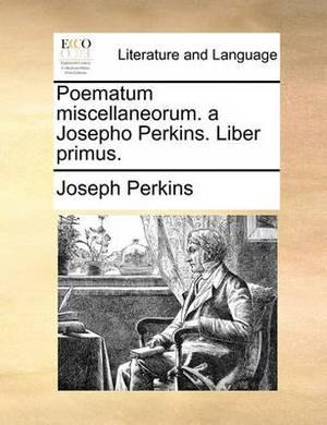 Poematum Miscellaneorum. a Josepho Perkins. Liber Primus.