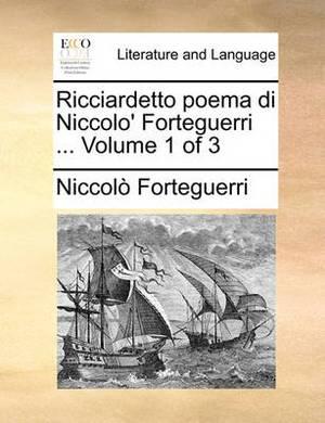Ricciardetto Poema Di Niccolo' Forteguerri ... Volume 1 of 3