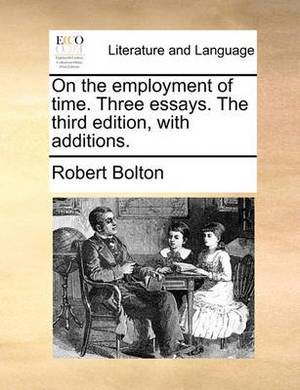 On the Employment of Time. Three Essays. the Third Edition, with Additions.
