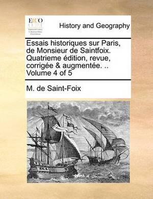 Essais Historiques Sur Paris, de Monsieur de Saintfoix. Quatrieme Dition, Revue, Corrige & Augmente. .. Volume 4 of 5