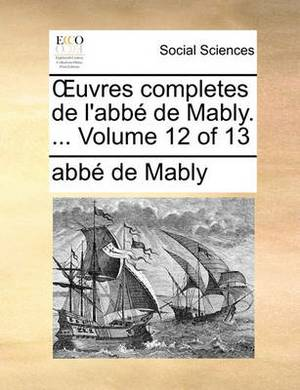 Uvres Completes de L'Abb de Mably. ... Volume 12 of 13