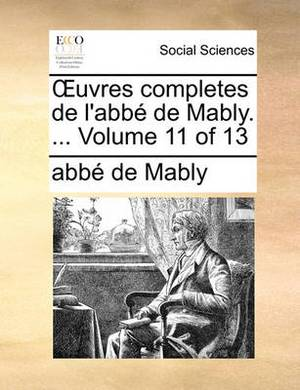 Uvres Completes de L'Abb de Mably. ... Volume 11 of 13