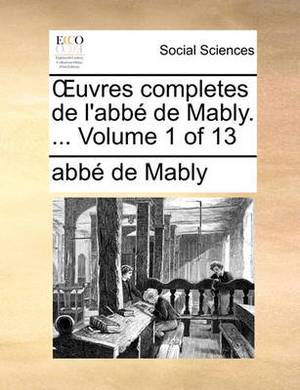 Uvres Completes de L'Abb de Mably. ... Volume 1 of 13