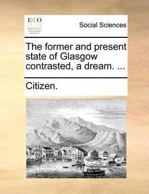 The Former and Present State of Glasgow Contrasted, a Dream. ...