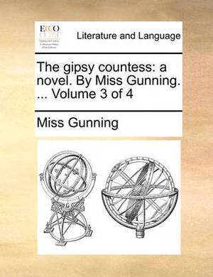 The Gipsy Countess: A Novel. by Miss Gunning. ... Volume 3 of 4