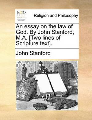 An Essay on the Law of God. by John Stanford, M.A. [two Lines of Scripture Text].