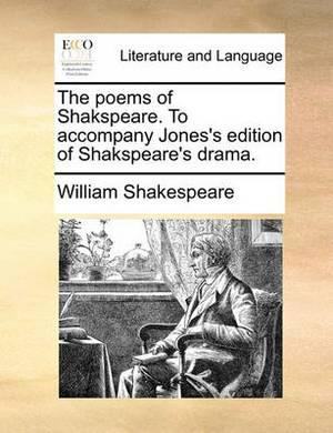 The Poems of Shakspeare. to Accompany Jones's Edition of Shakspeare's Drama.