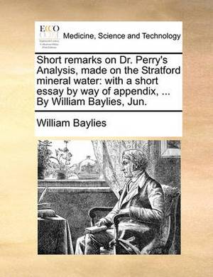 Short Remarks on Dr. Perry's Analysis, Made on the Stratford Mineral Water: With a Short Essay by Way of Appendix, ... by William Baylies, Jun.