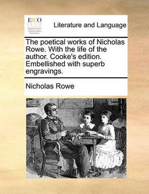 The Poetical Works of Nicholas Rowe. with the Life of the Author. Cooke's Edition. Embellished with Superb Engravings.