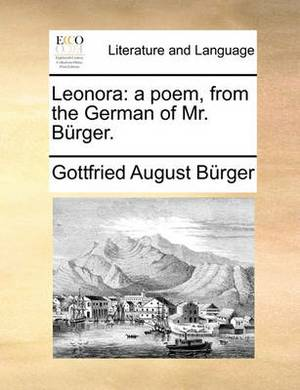 Leonora: A Poem, from the German of Mr. Brger.