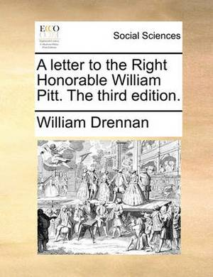 A Letter to the Right Honorable William Pitt. the Third Edition.