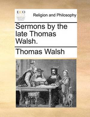 Sermons by the Late Thomas Walsh.