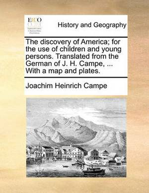 The Discovery of America; For the Use of Children and Young Persons. Translated from the German of J. H. Campe, ... with a Map and Plates.