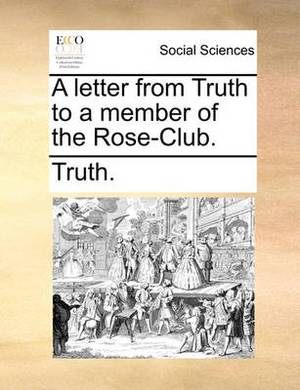 A Letter from Truth to a Member of the Rose-Club.