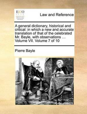 A General Dictionary, Historical and Critical: In Which a New and Accurate Translation of That of the Celebrated Mr. Bayle, with Observations ... Volume VII. Volume 7 of 10