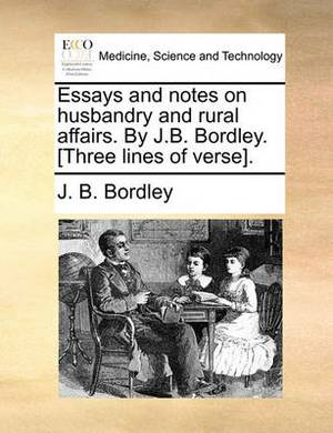 Essays and Notes on Husbandry and Rural Affairs. by J.B. Bordley. [Three Lines of Verse].